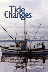 Dave Holland. Tide Changes: A True West Coast Fishing Adventure